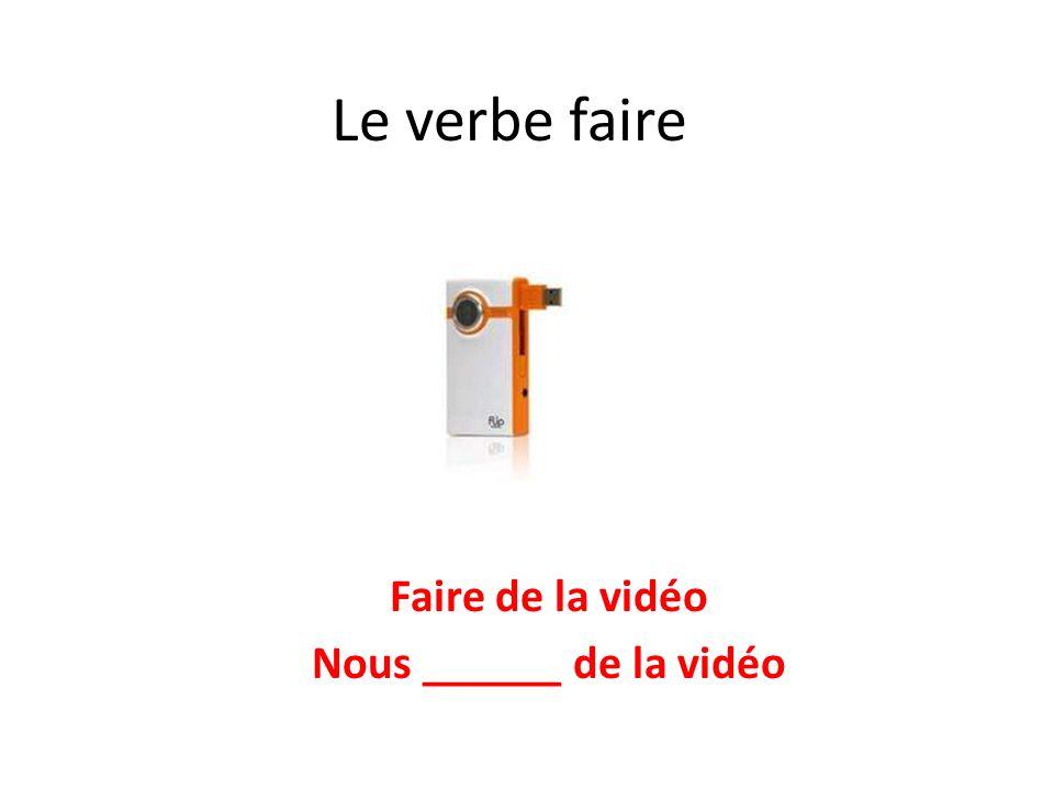 Faire de la vidéo Nous ______ de la vidéo
