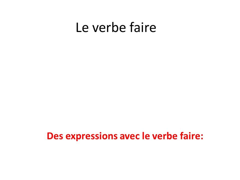 Des expressions avec le verbe faire:
