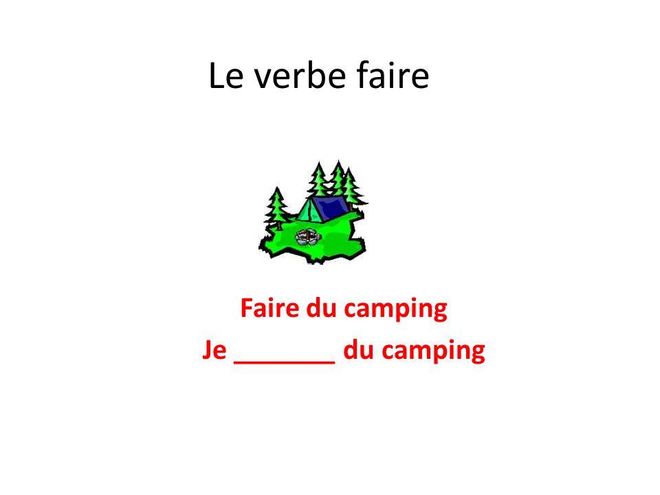 Faire du camping Je _______ du camping