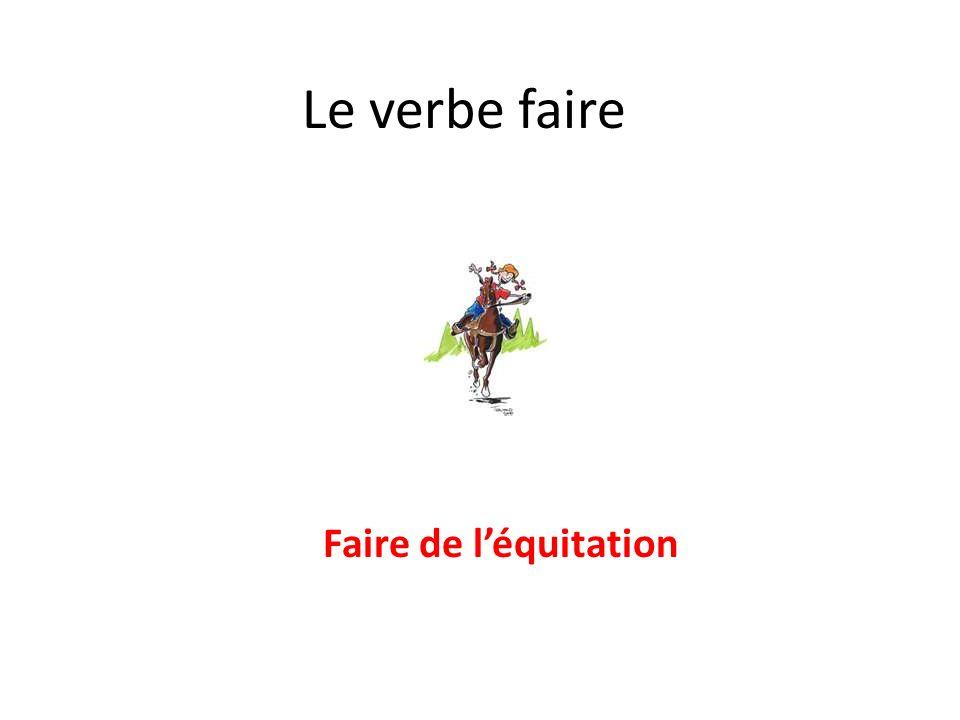 Le verbe faire Faire de l'équitation