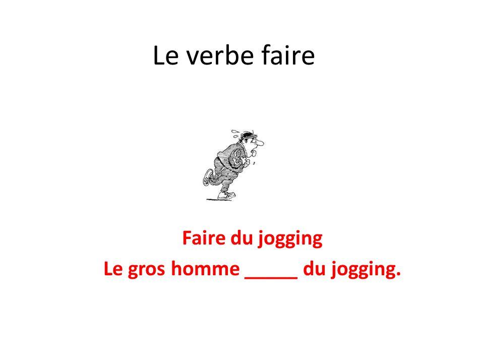 Faire du jogging Le gros homme _____ du jogging.