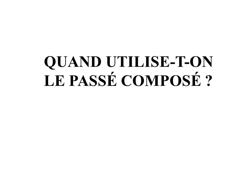 QUAND UTILISE-T-ON LE PASSÉ COMPOSÉ