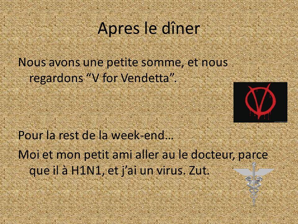 Apres le dîner Nous avons une petite somme, et nous regardons V for Vendetta . Pour la rest de la week-end…