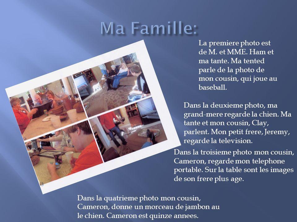 Ma Famille:La premiere photo est de M. et MME. Ham et ma tante. Ma tented parle de la photo de mon cousin, qui joue au baseball.