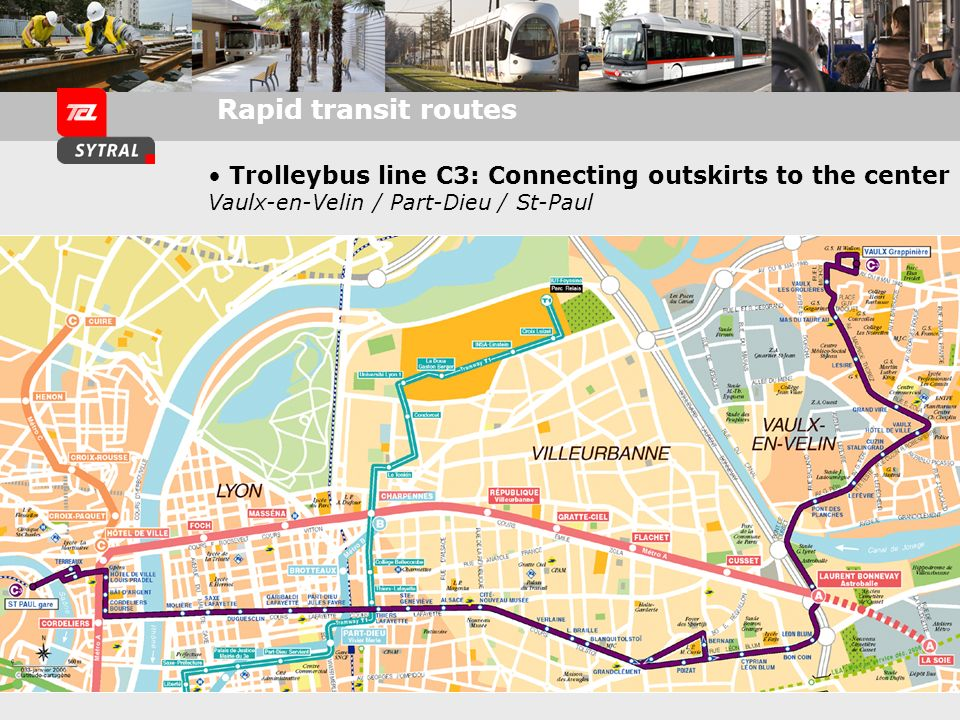 Rapid transit routes Trolleybus line C3: Connecting outskirts to the center Vaulx-en-Velin / Part-Dieu / St-Paul.