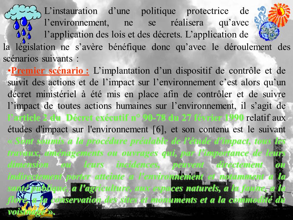 L'instauration d'une politique protectrice de l'environnement, ne se réalisera qu'avec l'application des lois et des décrets. L'application de