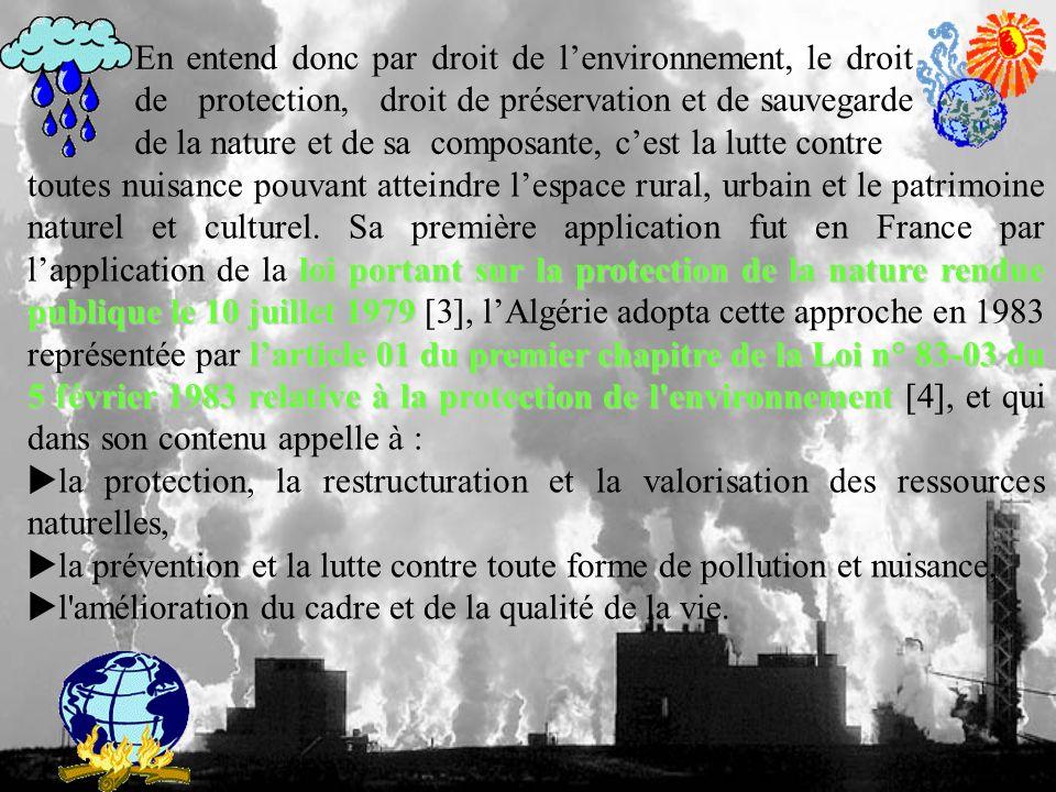 En entend donc par droit de l'environnement, le droit de protection, droit de préservation et de sauvegarde de la nature et de sa composante, c'est la lutte contre