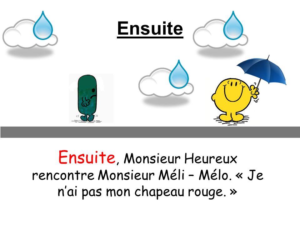 Ensuite Ensuite, Monsieur Heureux rencontre Monsieur Méli – Mélo.