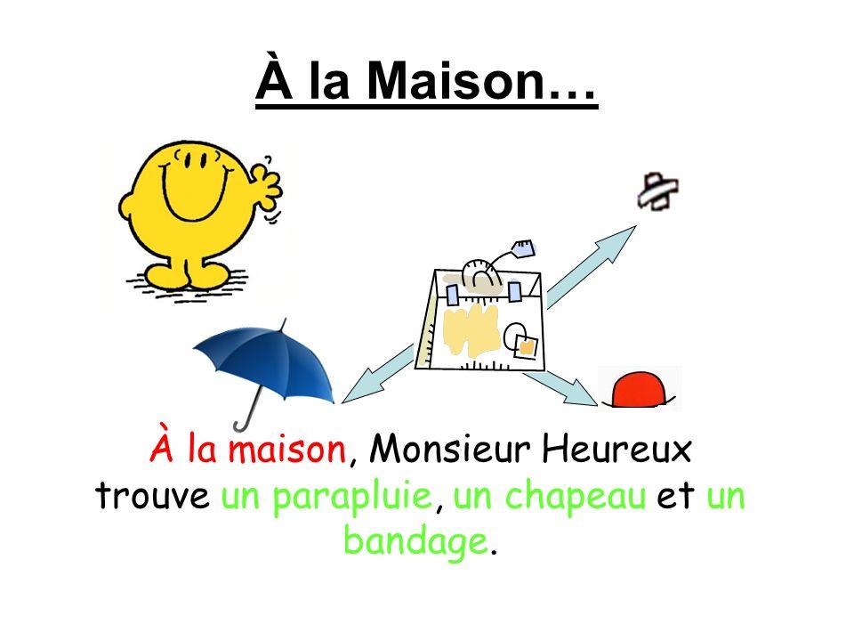 À la Maison… À la maison, Monsieur Heureux trouve un parapluie, un chapeau et un bandage.