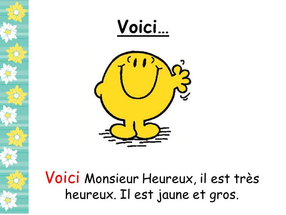 Voici Monsieur Heureux, il est très heureux. Il est jaune et gros.