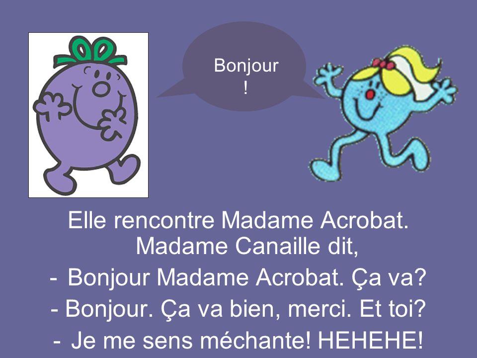Elle rencontre Madame Acrobat. Madame Canaille dit,