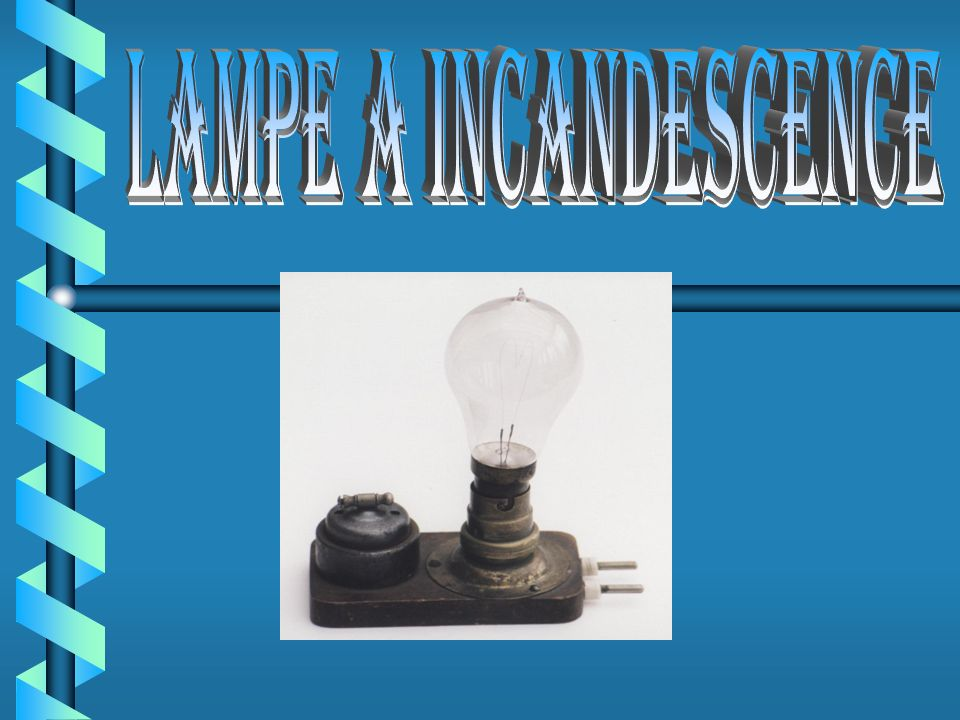 LAMPE A INCANDESCENCE