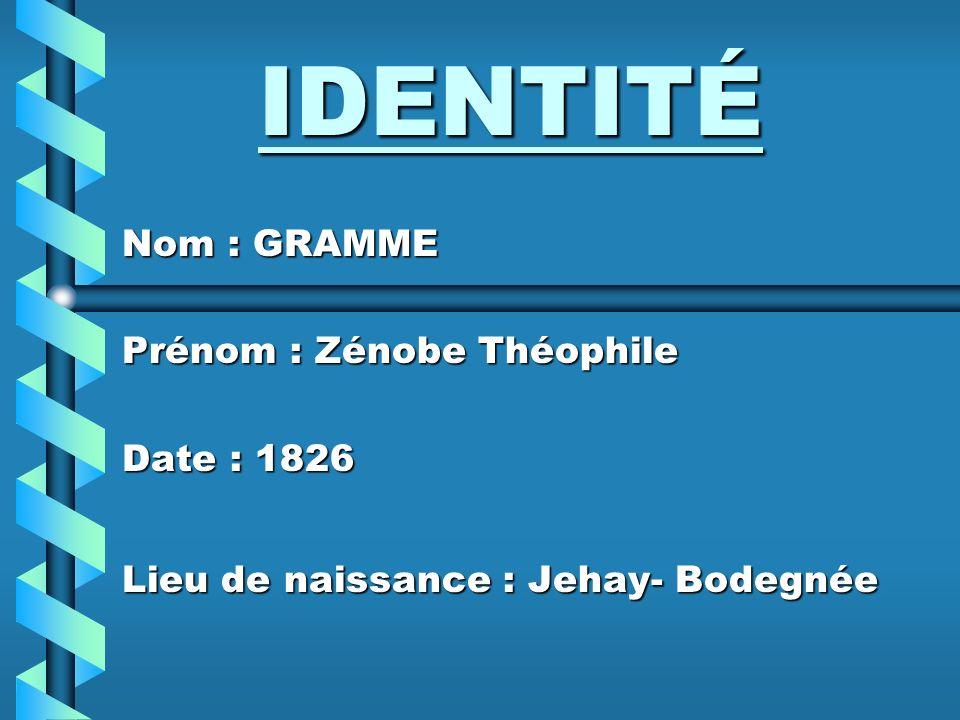IDENTITÉ Nom : GRAMME Prénom : Zénobe Théophile Date : 1826