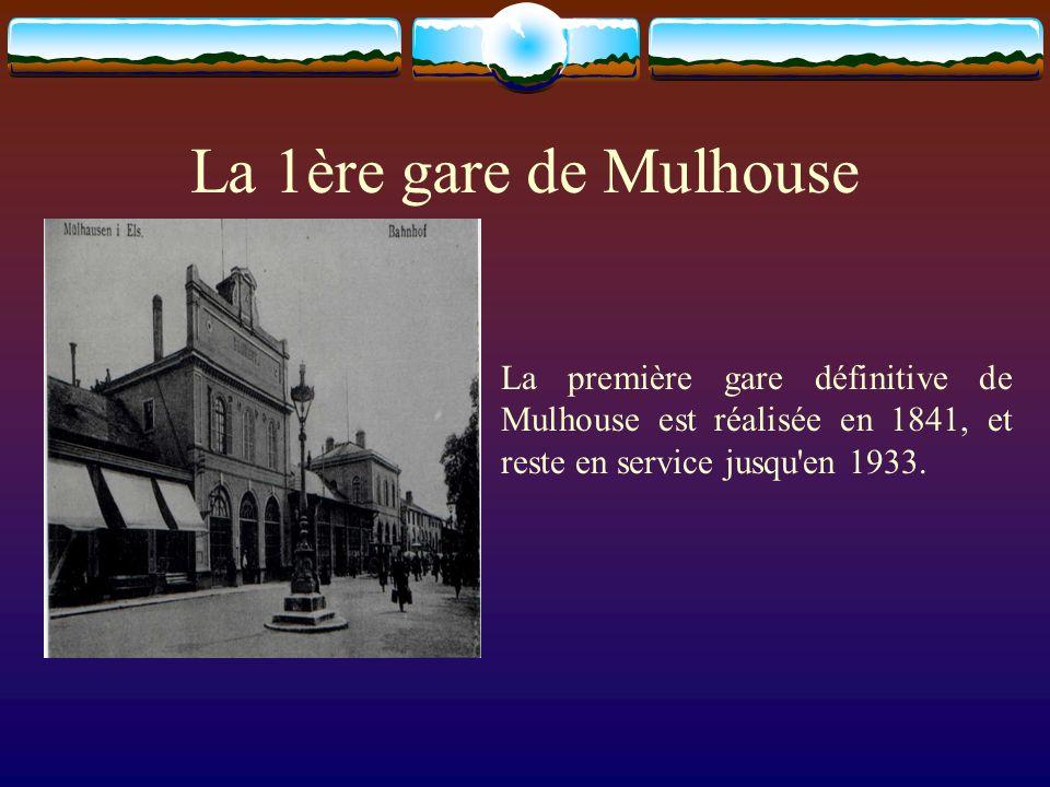 La 1ère gare de Mulhouse La première gare définitive de Mulhouse est réalisée en 1841, et reste en service jusqu en 1933.