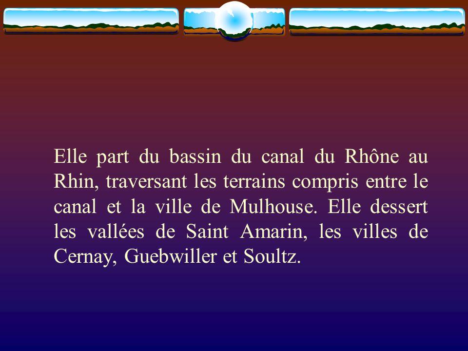Elle part du bassin du canal du Rhône au Rhin, traversant les terrains compris entre le canal et la ville de Mulhouse. Elle dessert les vallées de Saint Amarin, les villes de Cernay, Guebwiller et Soultz.
