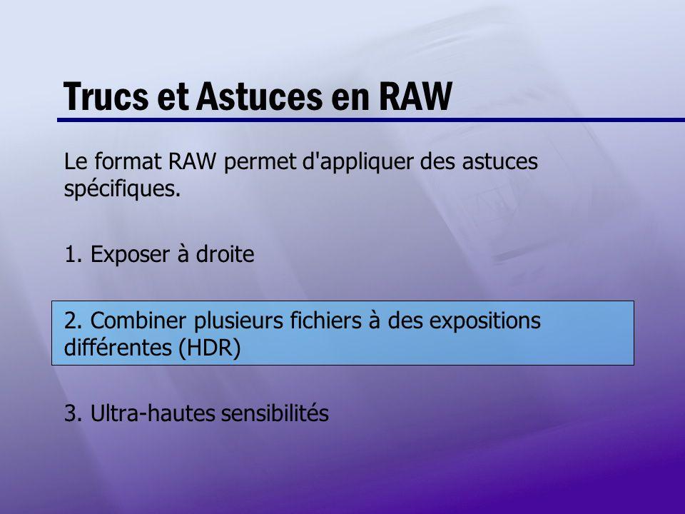 Trucs et Astuces en RAW Le format RAW permet d appliquer des astuces spécifiques. 1. Exposer à droite.