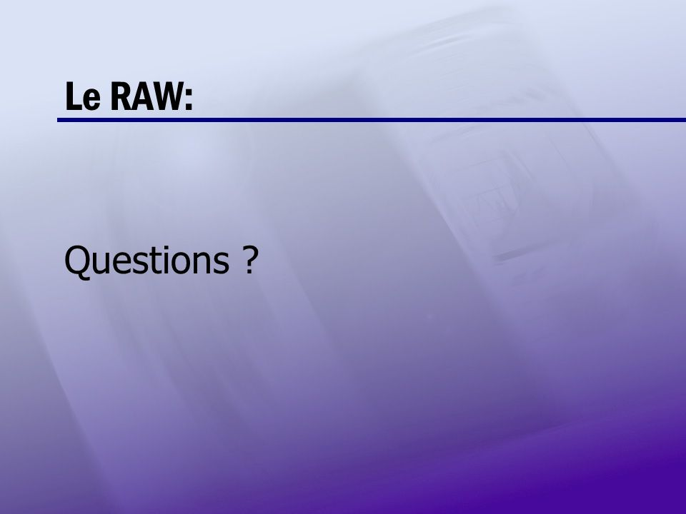 Le RAW: Questions
