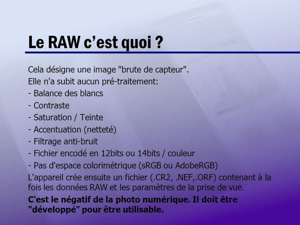 Le RAW c'est quoi Cela désigne une image brute de capteur .