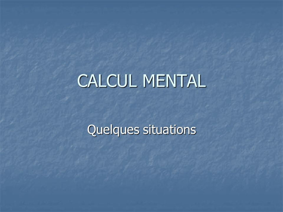 CALCUL MENTAL Quelques situations