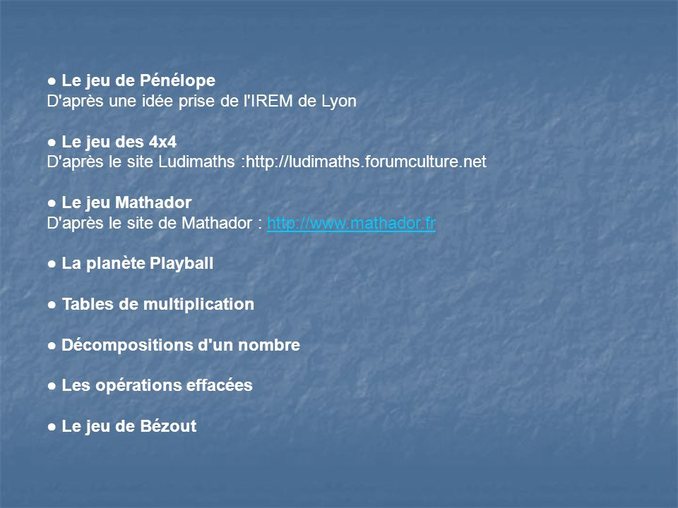 ● Le jeu de PénélopeD après une idée prise de l IREM de Lyon. ● Le jeu des 4x4. D après le site Ludimaths :http://ludimaths.forumculture.net.