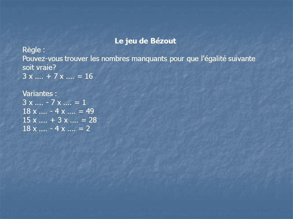 Le jeu de Bézout Règle : Pouvez-vous trouver les nombres manquants pour que l égalité suivante soit vraie