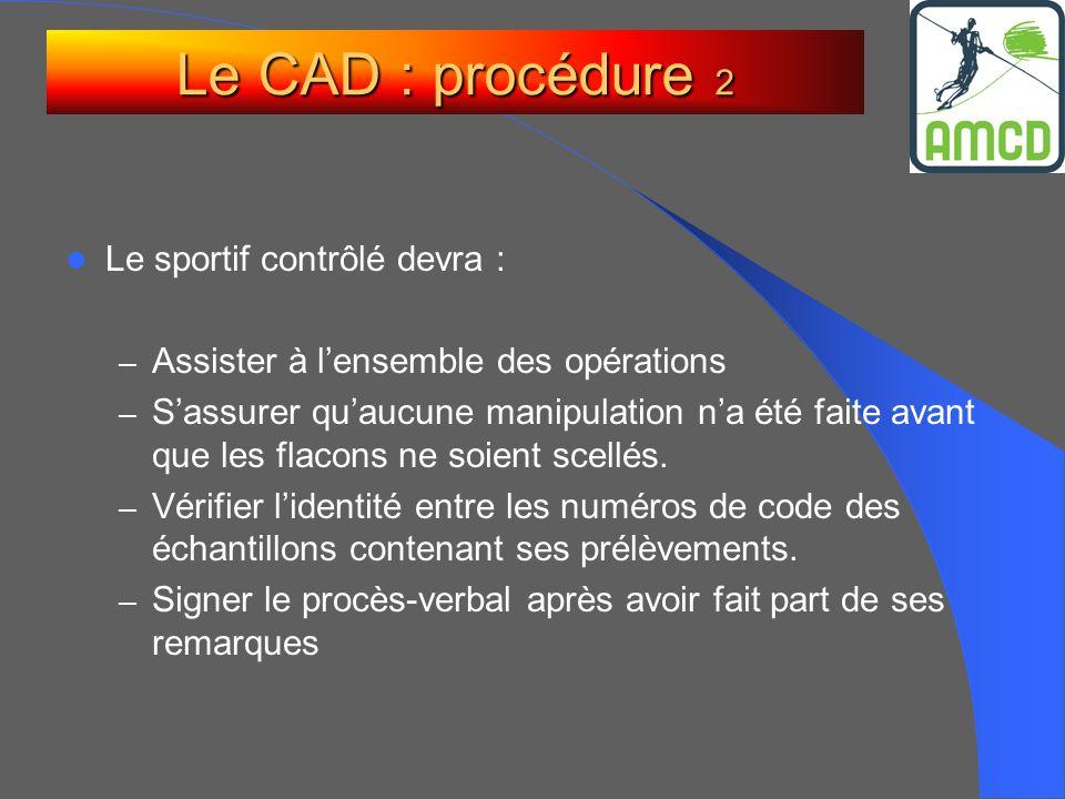 Le CAD : procédure 2 Le sportif contrôlé devra :