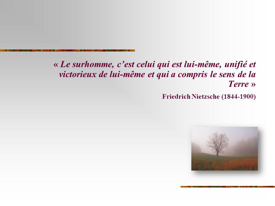 « Le surhomme, c'est celui qui est lui-même, unifié et victorieux de lui-même et qui a compris le sens de la Terre »