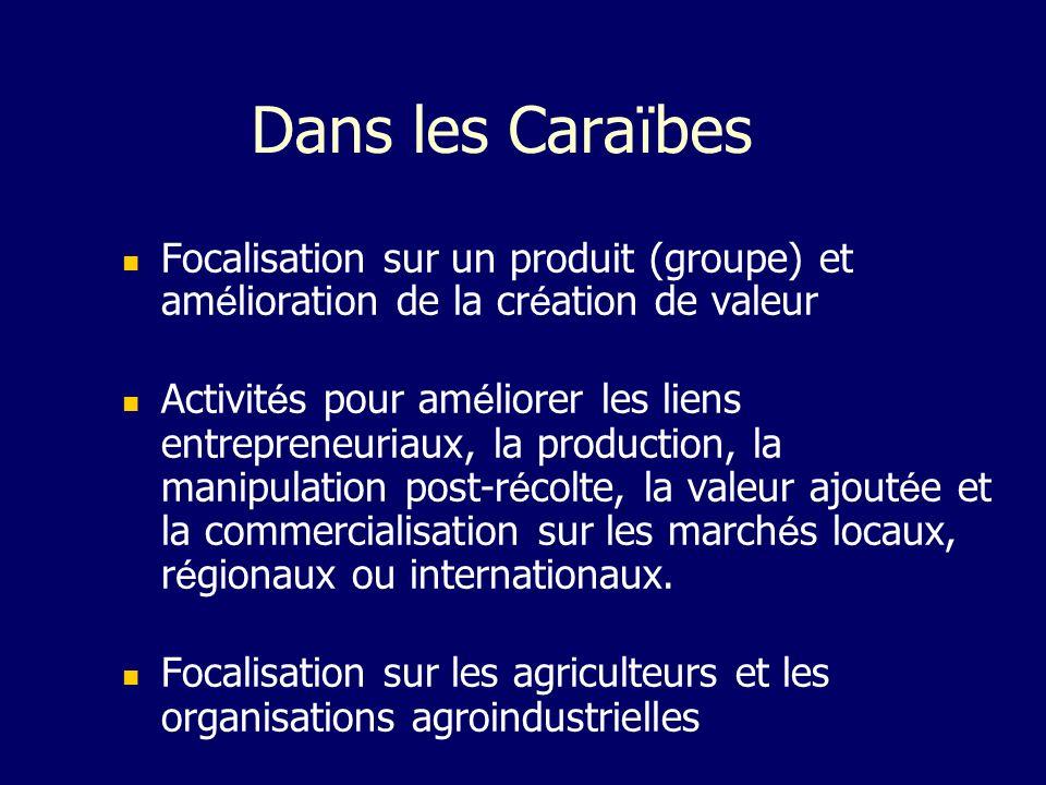 Dans les Caraïbes Focalisation sur un produit (groupe) et amélioration de la création de valeur.