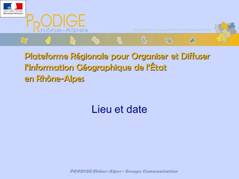 PRODIGE Rhône-Alpes Lieu et date