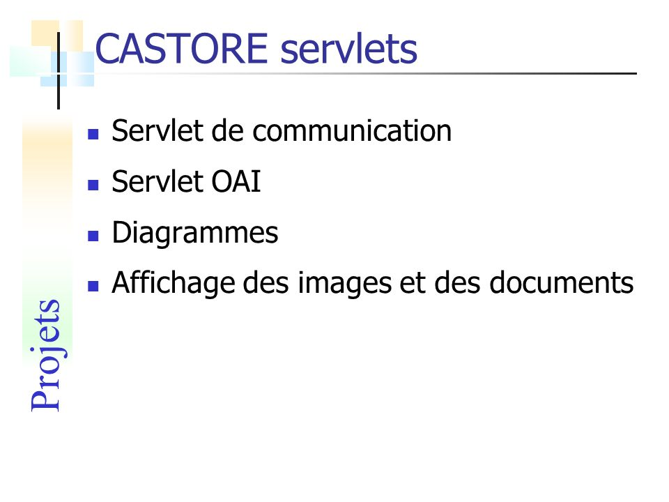 CASTORE servlets Projets Servlet de communication Servlet OAI