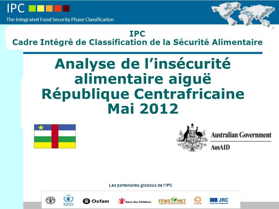 IPC Cadre Intégré de Classification de la Sécurité Alimentaire. Analyse de l'insécurité alimentaire aiguë République Centrafricaine Mai 2012.