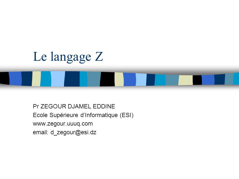 Le langage Z Pr ZEGOUR DJAMEL EDDINE