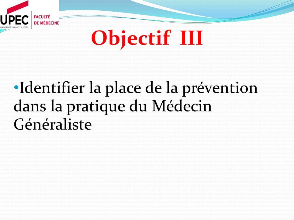 Objectif III Identifier la place de la prévention dans la pratique du Médecin Généraliste