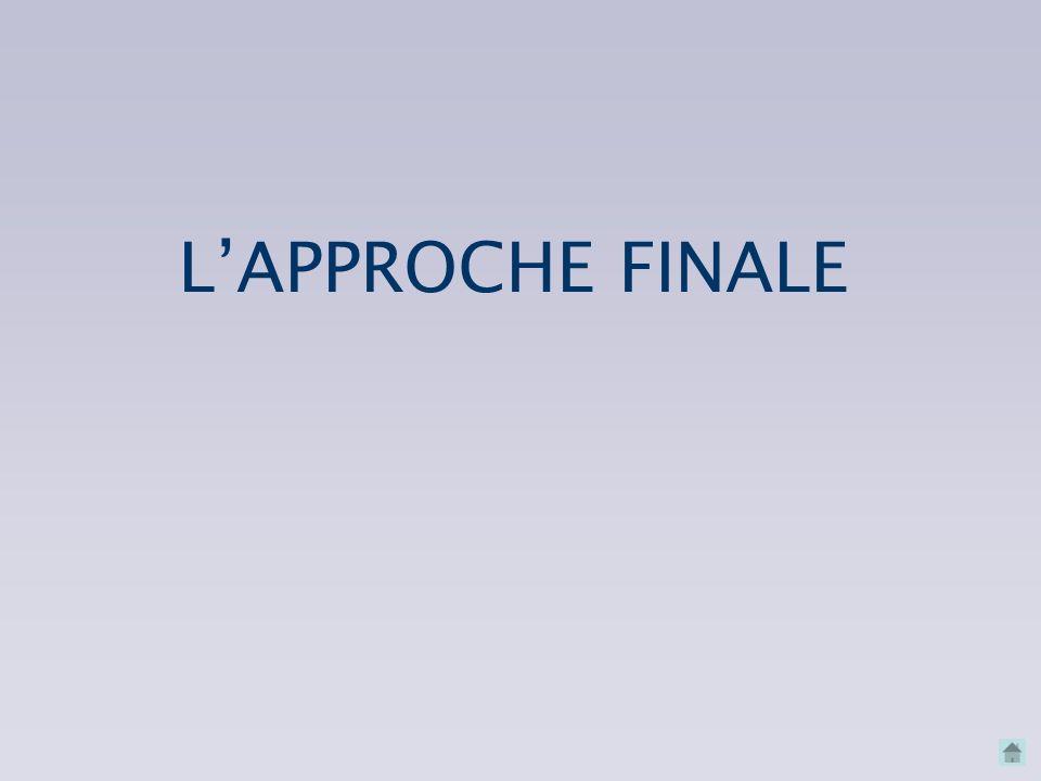 L'APPROCHE FINALE