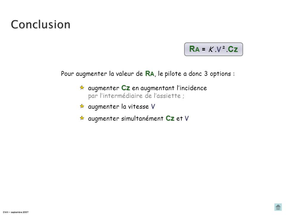Conclusion RA = K .V².Cz. Pour augmenter la valeur de RA, le pilote a donc 3 options : augmenter Cz en augmentant l'incidence.