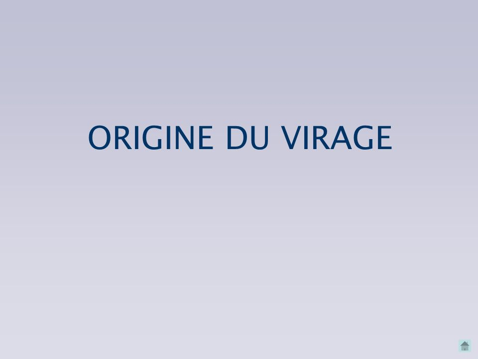 ORIGINE DU VIRAGE
