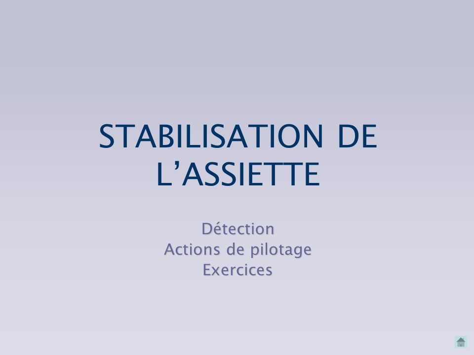 STABILISATION DE L'ASSIETTE Détection Actions de pilotage Exercices