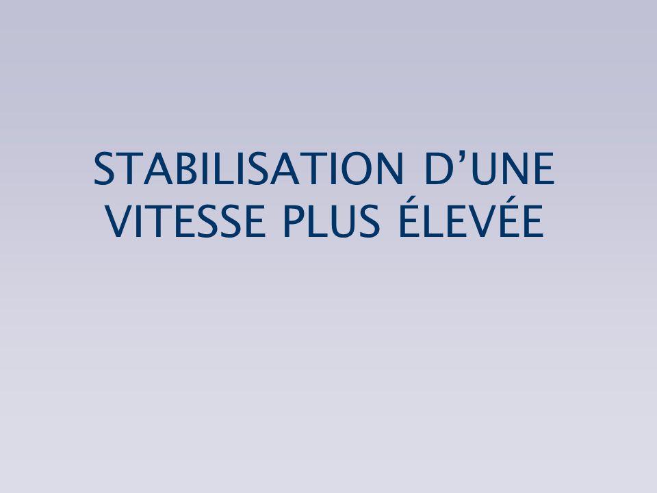 STABILISATION D'UNE VITESSE PLUS ÉLEVÉE
