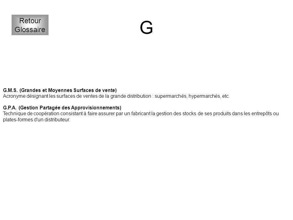 G Retour Glossaire G.M.S. (Grandes et Moyennes Surfaces de vente)