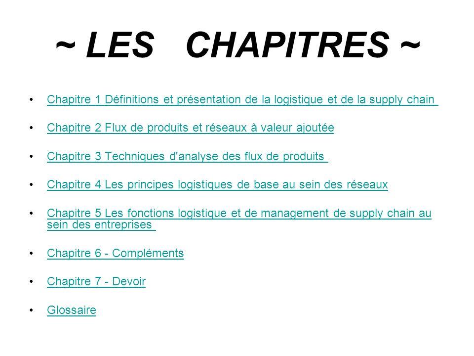 ~ LES CHAPITRES ~ Chapitre 1 Définitions et présentation de la logistique et de la supply chain