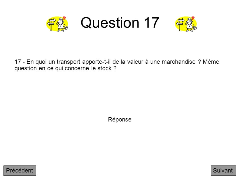 Question 17 17 - En quoi un transport apporte-t-il de la valeur à une marchandise Même question en ce qui concerne le stock