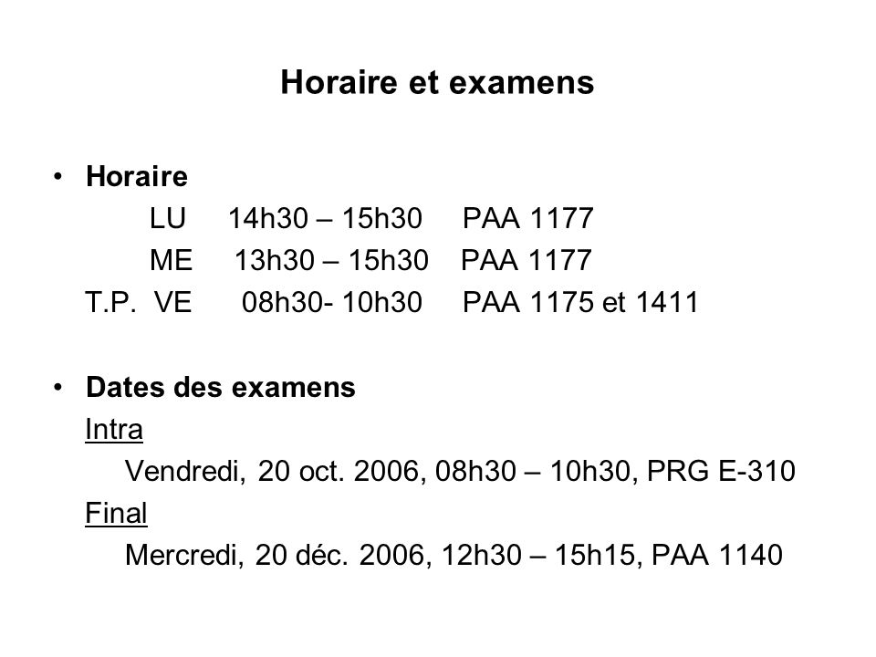 Horaire et examens Horaire LU 14h30 – 15h30 PAA 1177