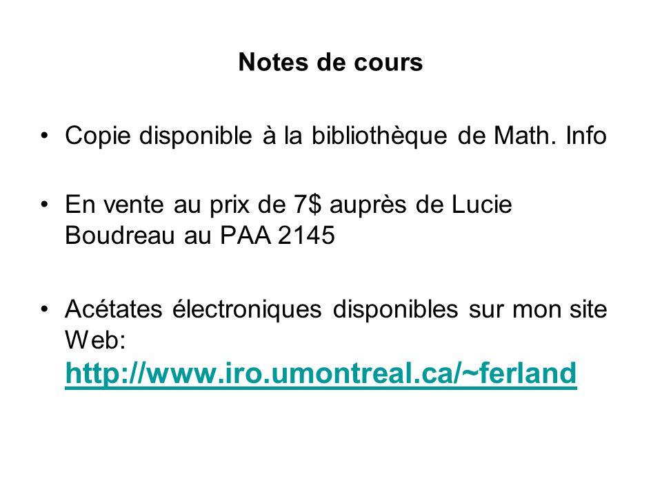 Notes de cours Copie disponible à la bibliothèque de Math. Info. En vente au prix de 7$ auprès de Lucie Boudreau au PAA 2145.