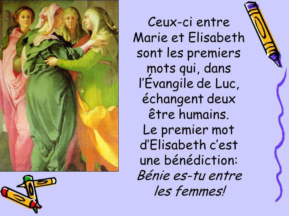 Ceux-ci entre Marie et Elisabeth sont les premiers mots qui, dans l'Évangile de Luc, échangent deux être humains.