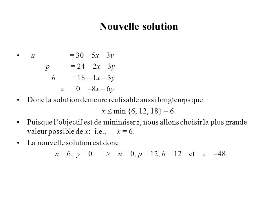 Nouvelle solution u = 30 – 5x – 3y p = 24 – 2x – 3y h = 18 – 1x – 3y