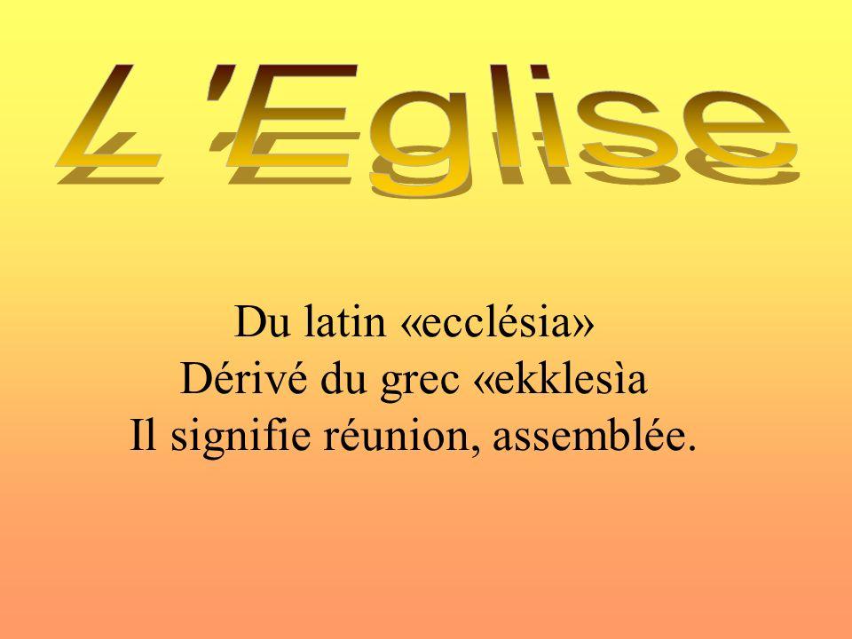Dérivé du grec «ekklesìa Il signifie réunion, assemblée.