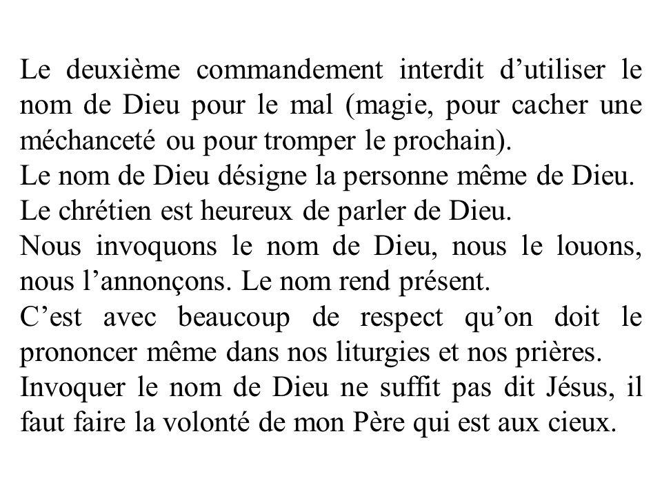 Le deuxième commandement interdit d'utiliser le nom de Dieu pour le mal (magie, pour cacher une méchanceté ou pour tromper le prochain).