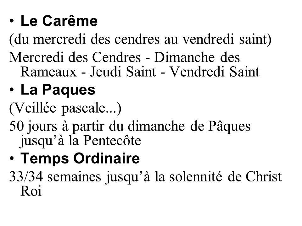 Le Carême (du mercredi des cendres au vendredi saint) Mercredi des Cendres - Dimanche des Rameaux - Jeudi Saint - Vendredi Saint.