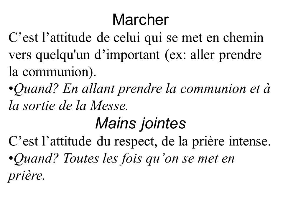 Marcher C'est l'attitude de celui qui se met en chemin vers quelqu un d'important (ex: aller prendre la communion).