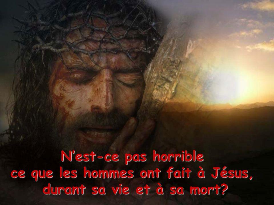 ce que les hommes ont fait à Jésus, durant sa vie et à sa mort